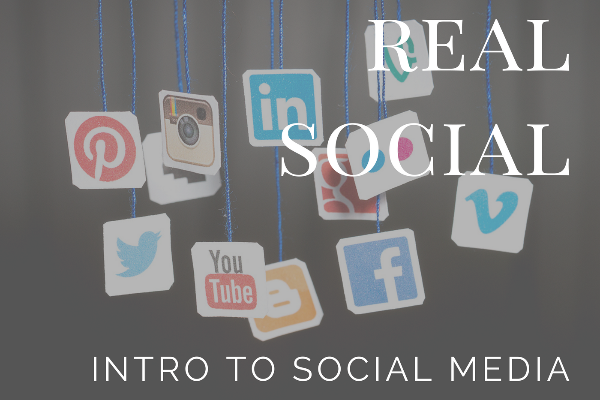 REAL SOCIAL- Intro to Social Media