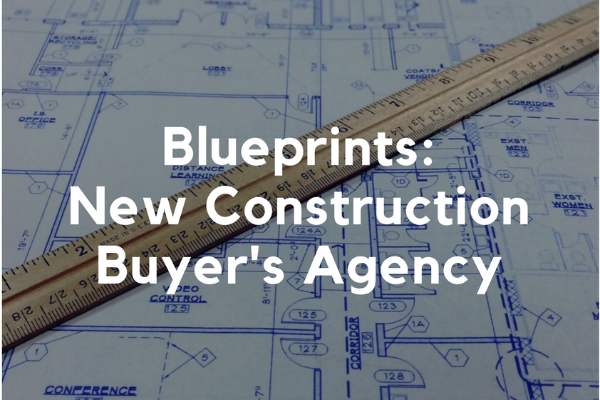 B L U E P R I N T S : New Construction Buyer's Agency