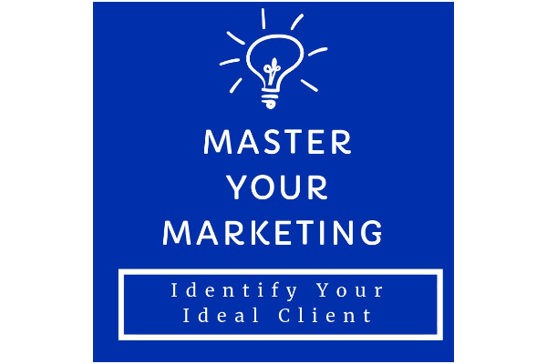 Master Your Marketing: <br><br>Identifying Your Ideal Client
