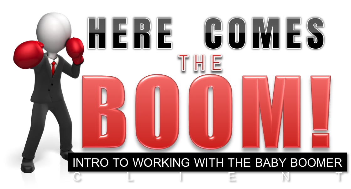 Here Comes the BOOM!® <br> Working with the Baby Boomer client